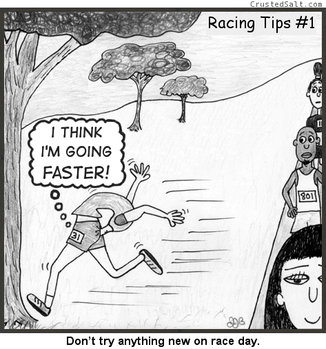 a runner running a race with his head up his ass learnd not to do anything new on race day