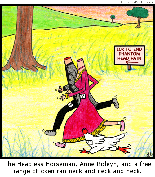 a comic with the Headless Horseman, Anne Boleyn, and a headless free range chicken racing a 10k